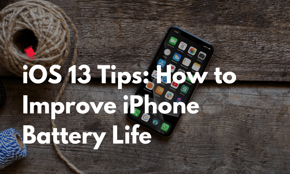 Tips to Improve iPhone Battery Life on iOS 13 - iOS 13.6